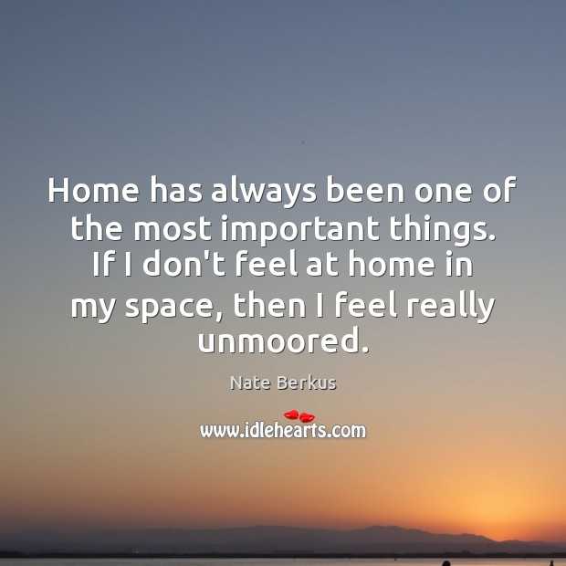 Home has always been one of the most important things. If I Nate Berkus Picture Quote