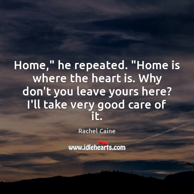 """Home,"""" he repeated. """"Home is where the heart is. Why don't you Rachel Caine Picture Quote"""