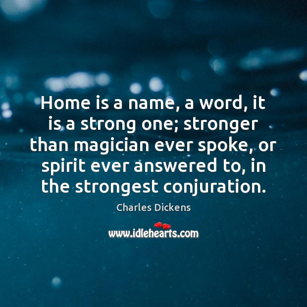 Image, Home is a name, a word, it is a strong one; stronger