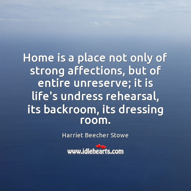 Home is a place not only of strong affections, but of entire Image