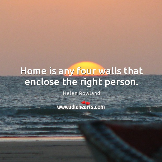 Image, Home is any four walls that enclose the right person.