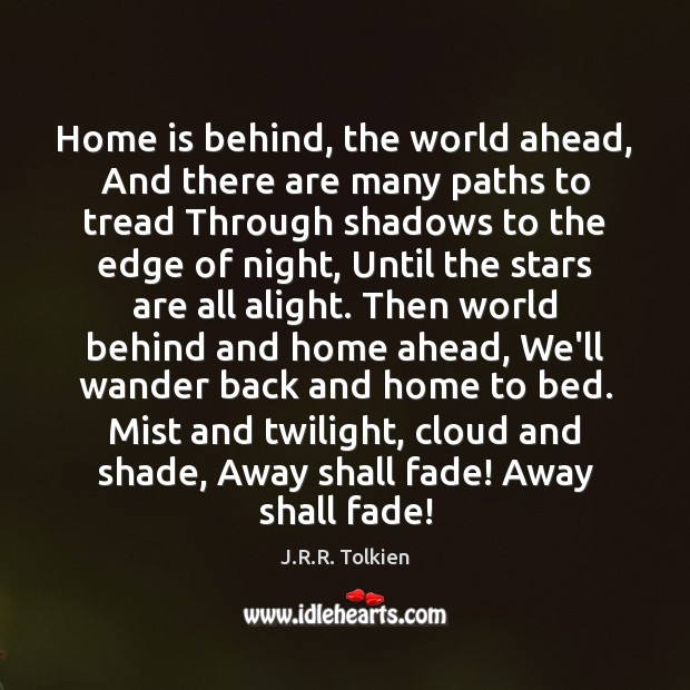 Home is behind, the world ahead, And there are many paths to Image