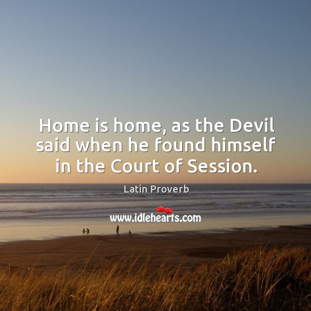 Image, Home is home, as the devil said when he found himself in the court of session.