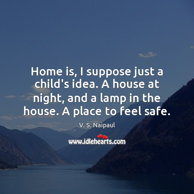 Home is, I suppose just a child's idea. A house at night, Home Quotes Image