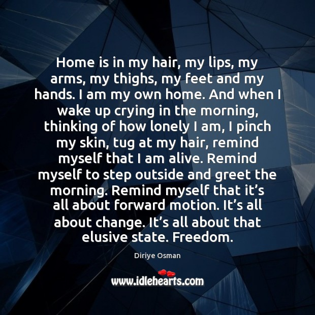 Home is in my hair, my lips, my arms, my thighs, my Home Quotes Image