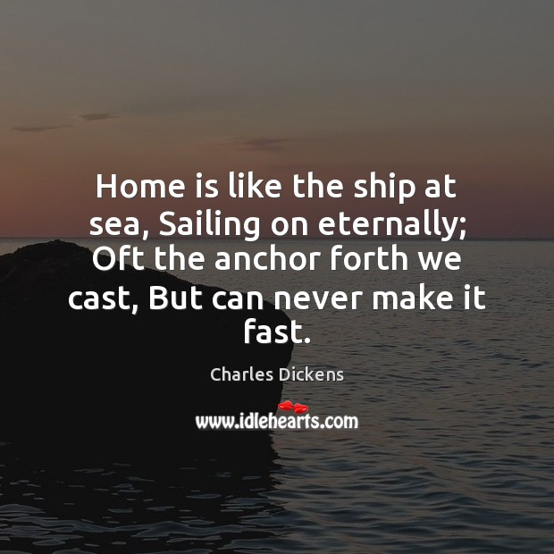 Image, Home is like the ship at sea, Sailing on eternally; Oft the