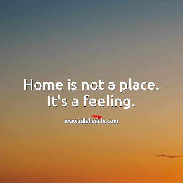 Home is not a place. It's a feeling. Home Quotes Image