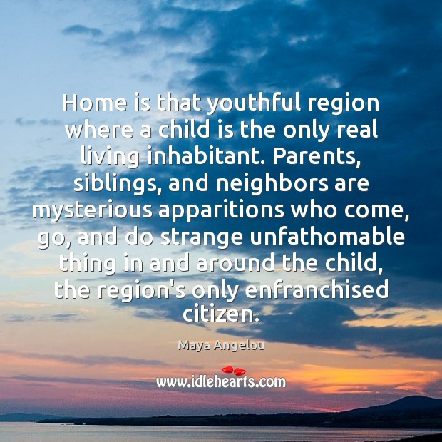 Image, Home is that youthful region where a child is the only real