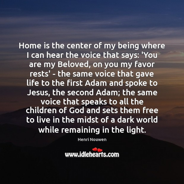 Home is the center of my being where I can hear the Image