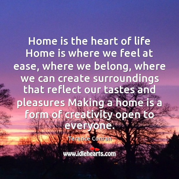 Image, Home is the heart of life Home is where we feel at