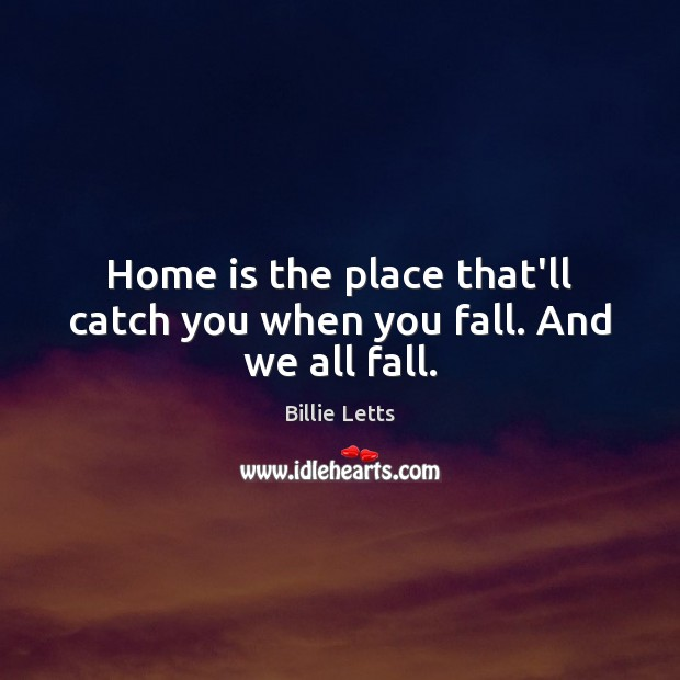 Image, Home is the place that'll catch you when you fall. And we all fall.