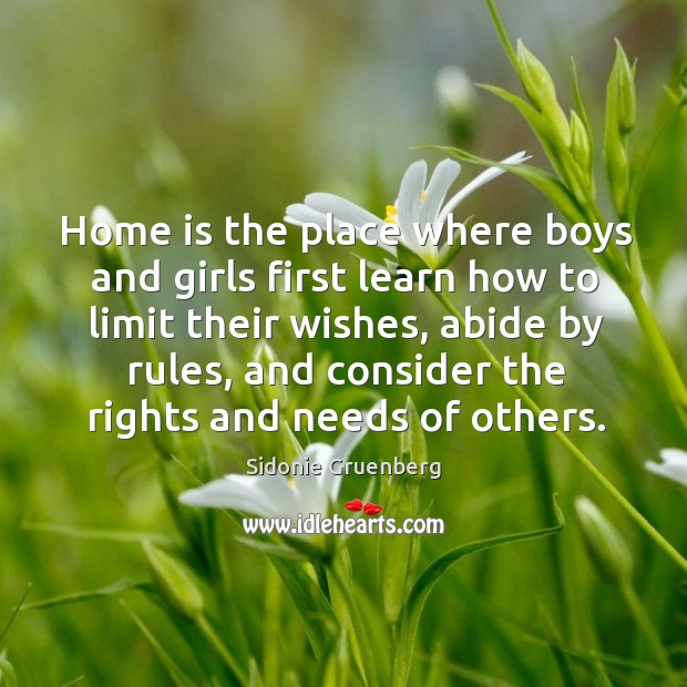 Home is the place where boys and girls first learn how to limit their wishes. Image