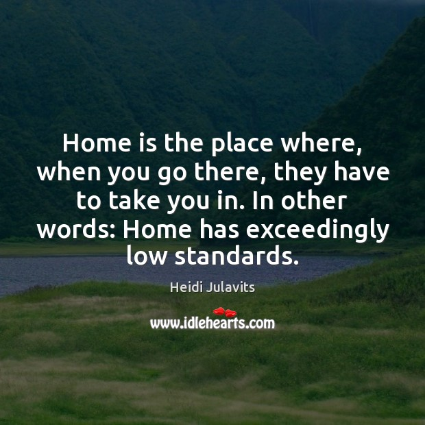 Image, Home is the place where, when you go there, they have to