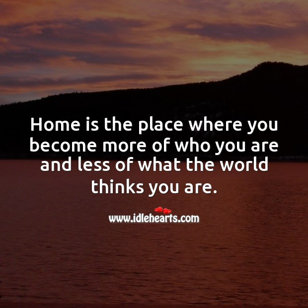 Home is the place where you become more of who you are. Home Quotes Image