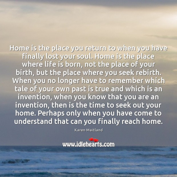 Home is the place you return to when you have finally lost Image