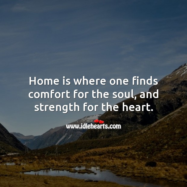 Home is where one finds comfort for the soul, and strength for the heart. Home Quotes Image