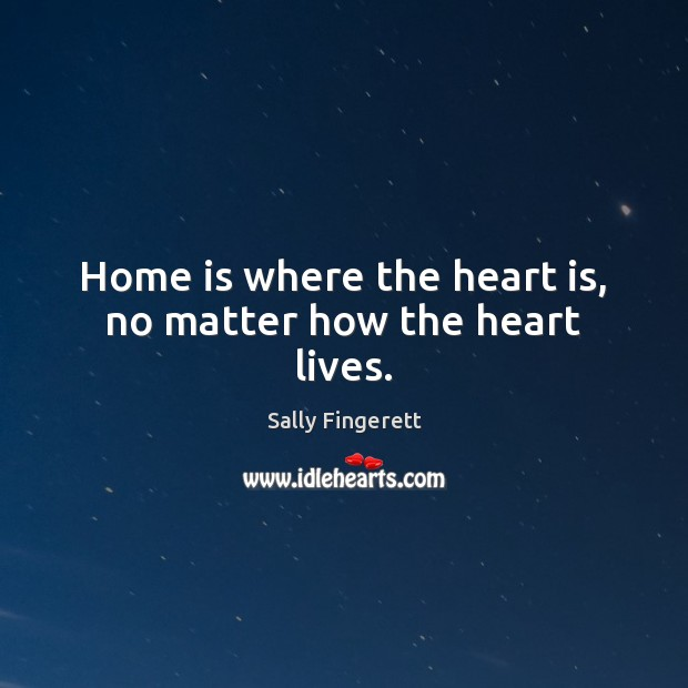 Home is where the heart is, no matter how the heart lives. Image