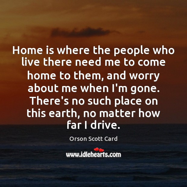 Home is where the people who live there need me to come Orson Scott Card Picture Quote