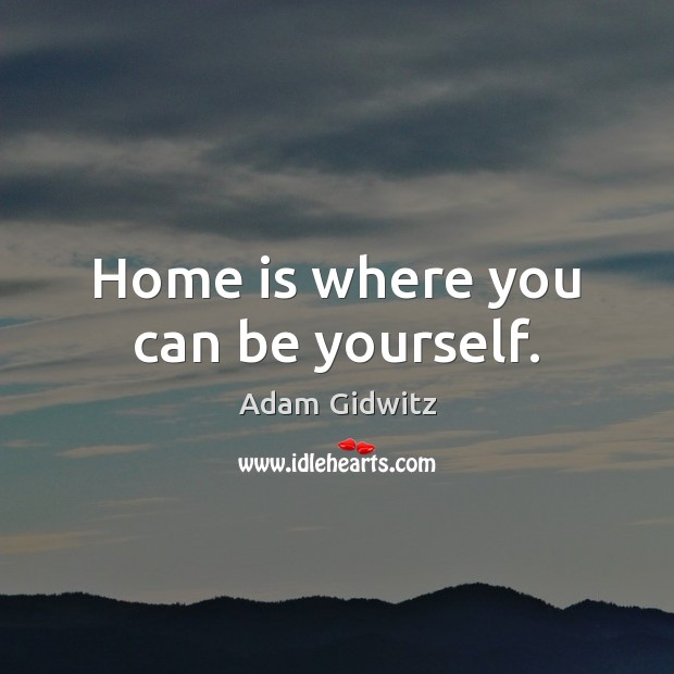 Image, Home is where you can be yourself.