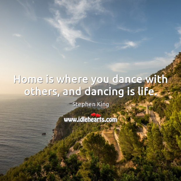 Home is where you dance with others, and dancing is life. Image