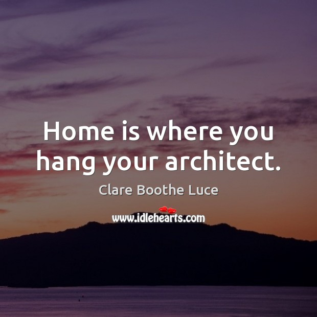 Image, Home is where you hang your architect.