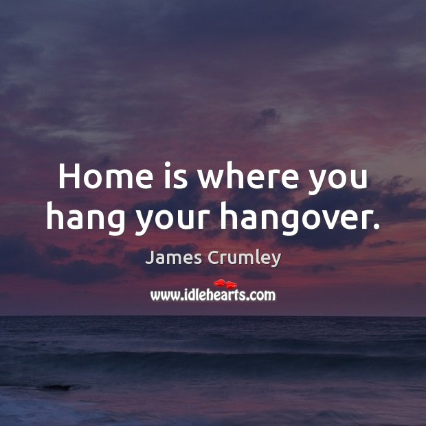 Image, Home is where you hang your hangover.