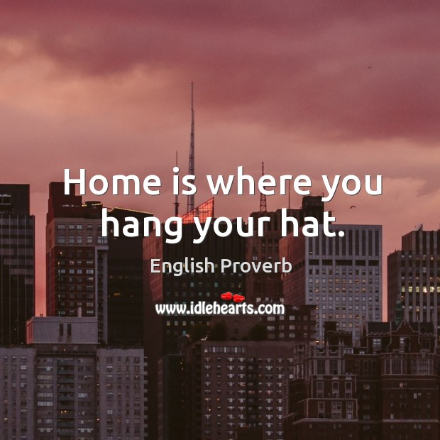 Home is where you hang your hat. English Proverbs Image