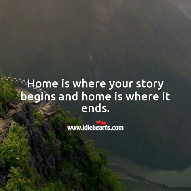 Home is where your story begins and home is where it ends. Home Quotes Image