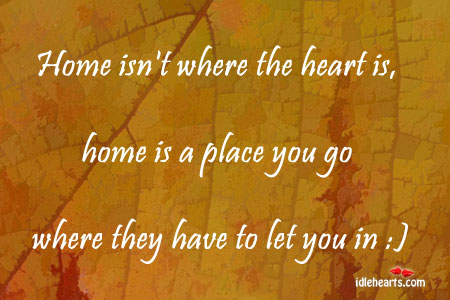 Home Isn't Where The Heart Is…