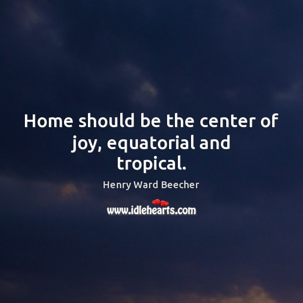 Home should be the center of joy, equatorial and tropical. Image
