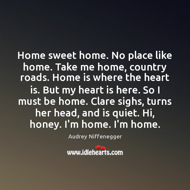 Home Sweet Home No Place Like Home Take Me Home Country