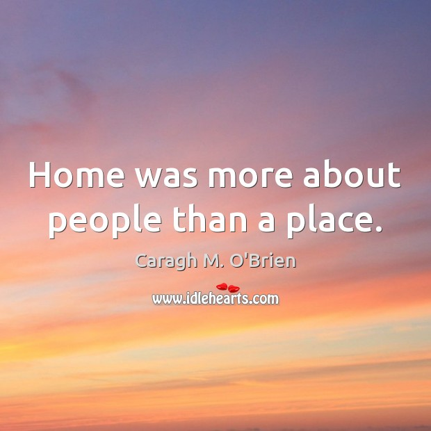 Image, Home was more about people than a place.