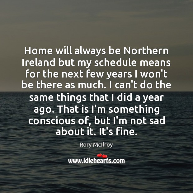 Home will always be Northern Ireland but my schedule means for the Image