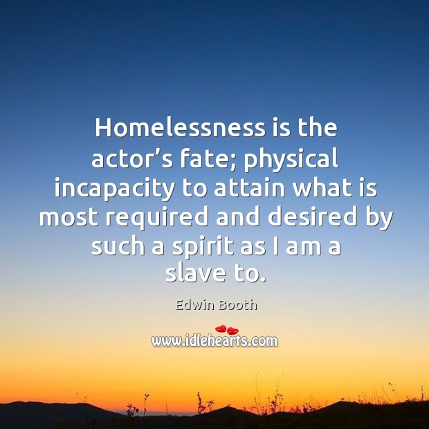 Homelessness is the actor's fate; physical incapacity to attain Image