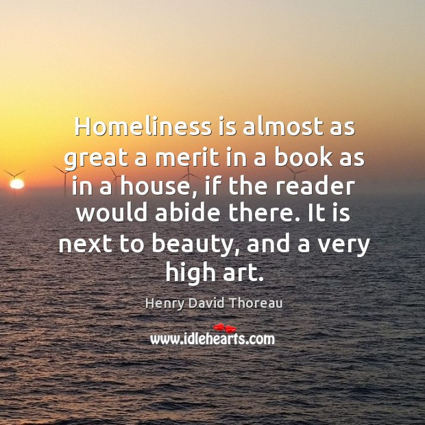 Homeliness is almost as great a merit in a book as in Image