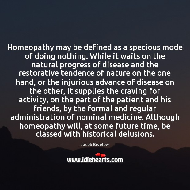 Homeopathy may be defined as a specious mode of doing nothing. While Image