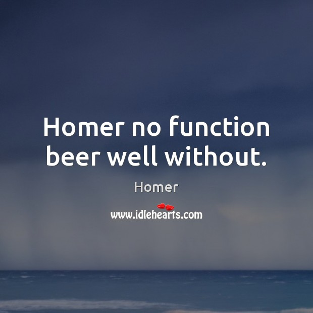 Homer no function beer well without. Image