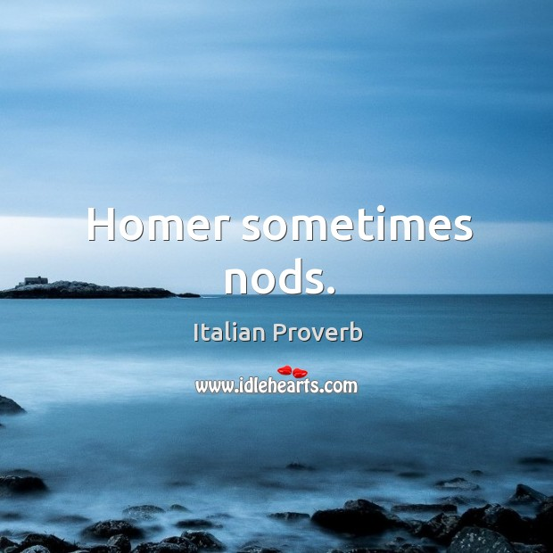 Homer sometimes nods. Italian Proverbs Image