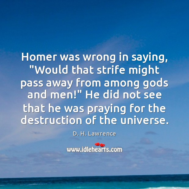 """Homer was wrong in saying, """"Would that strife might pass away from Image"""