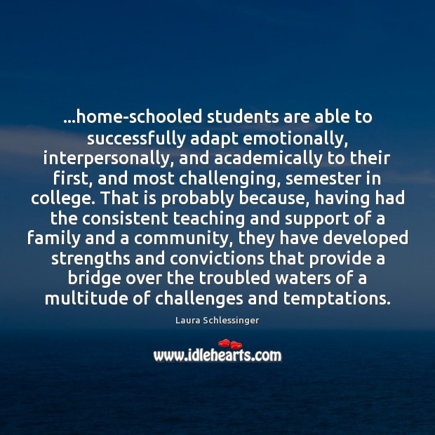 Image, …home-schooled students are able to successfully adapt emotionally, interpersonally, and academically to