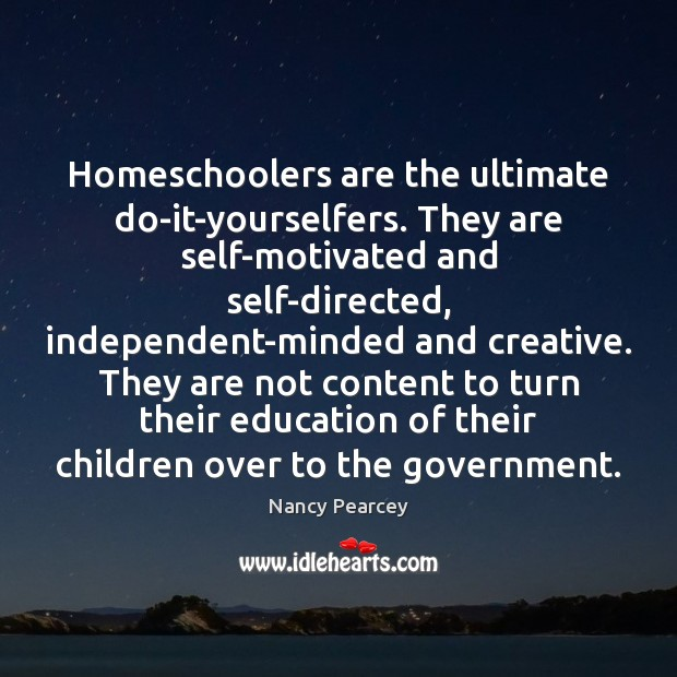 Image, Homeschoolers are the ultimate do-it-yourselfers. They are self-motivated and self-directed, independent-minded and