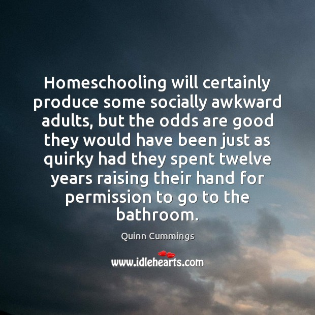 Homeschooling will certainly produce some socially awkward adults, but the odds are Image