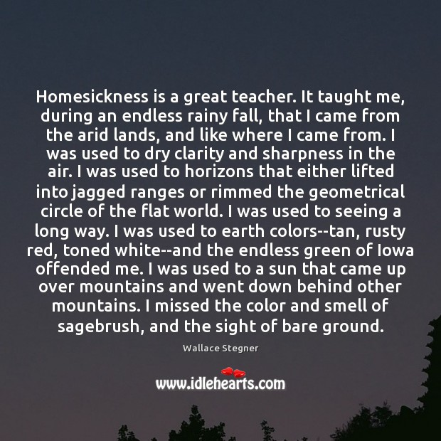 Image, Homesickness is a great teacher. It taught me, during an endless rainy