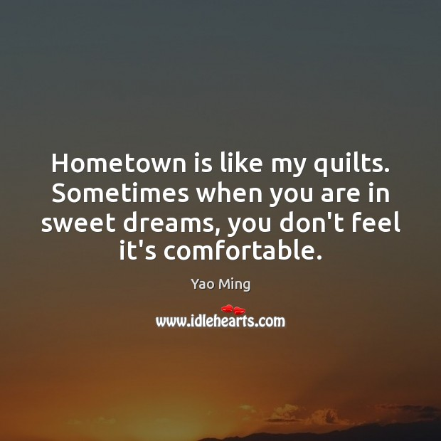 Image, Hometown is like my quilts. Sometimes when you are in sweet dreams,