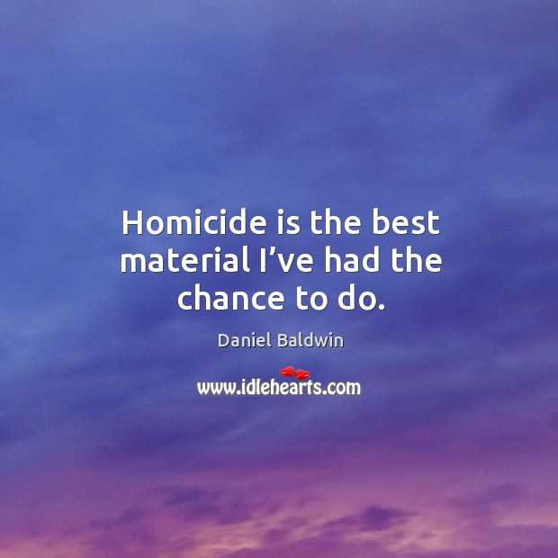 Homicide is the best material I've had the chance to do. Image