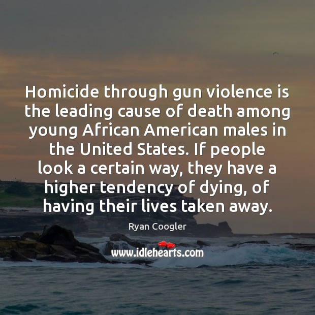 Image, Homicide through gun violence is the leading cause of death among young