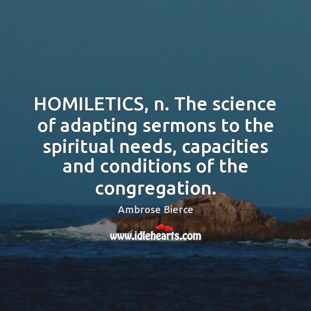 Image, HOMILETICS, n. The science of adapting sermons to the spiritual needs, capacities