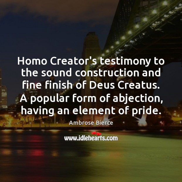 Image, Homo Creator's testimony to the sound construction and fine finish of Deus