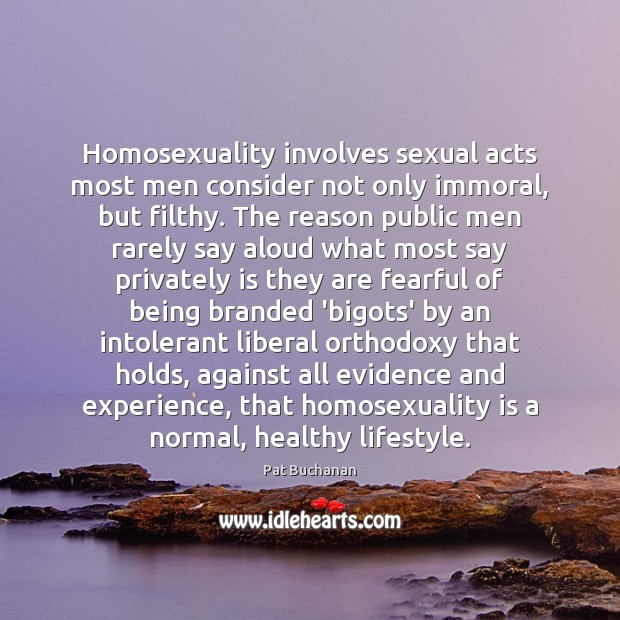 Homosexuality involves sexual acts most men consider not only immoral, but filthy. Image