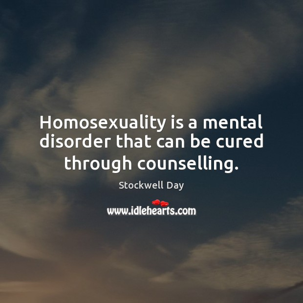 Homosexuality is a mental disorder that can be cured through counselling. Image